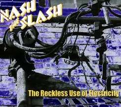 Nash the Slash - The Reckless Use Of Electricity flac mp3