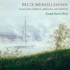 Karr-Yang Duo - Felix Mendelssohn: Sonatas from Childhood, Adolescence, and Adulthood flac mp3